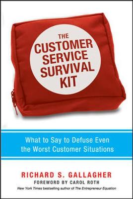 The Customer Service Survival Kit: What to Say to Defuse Even the Worst Customer Situations by Richard Gallagher