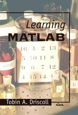 Learning MATLAB by Tobin A. Driscoll