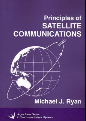 Principles of Satellite Communications by Michael J. Ryan