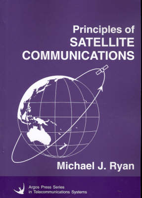 Principles of Satellite Communications by Michael J. Ryan