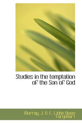 Studies in the Temptation of the Son of God by Murray J O F (John Owen Farquhar)