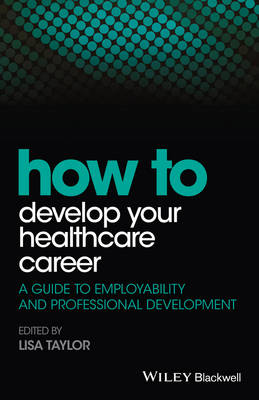 How to Develop Your Healthcare Career: A Guide to Employability and Professional Development book