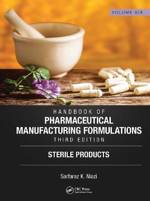 Handbook of Pharmaceutical Manufacturing Formulations, Third Edition: Volume Six, Sterile Products by Sarfaraz K. Niazi