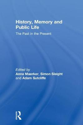 History, Memory and Public Life by Anna Maerker