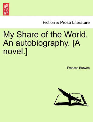 My Share of the World. an Autobiography. [A Novel.] by Frances Browne