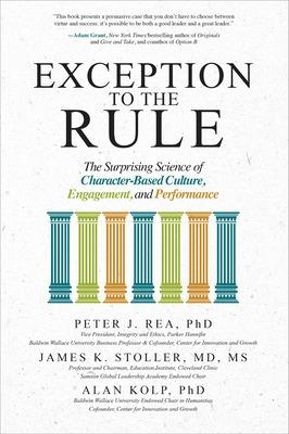 Exception to the Rule: The Surprising Science of Character-Based Culture, Engagement, and Performance by Peter Rea