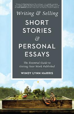 Writing & Selling Short Stories & Personal Essays by Windy Lynn Harris