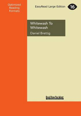 Whitewash to Whitewash: Australian Cricket's Years of Struggle and Summer of Riches by Daniel Brettig