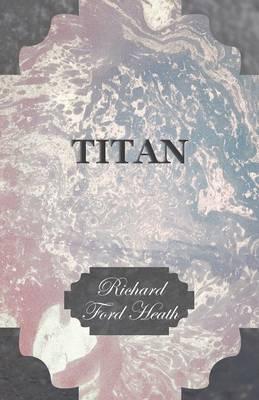 Titan by Richard Ford Heath