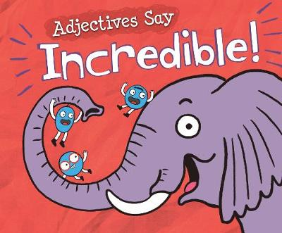 """Adjectives Say """"Incredible!"""" by Michael Dahl"""