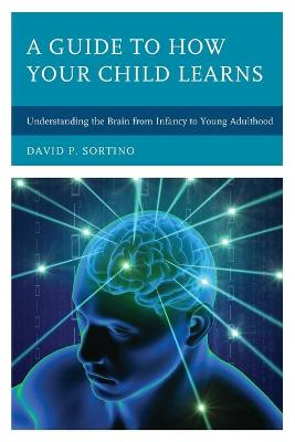 A Guide to How Your Child Learns by David P. Sortino
