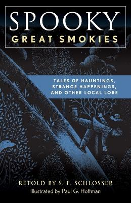 Spooky Great Smokies: Tales of Hauntings, Strange Happenings, and Other Local Lore by S. E. Schlosser