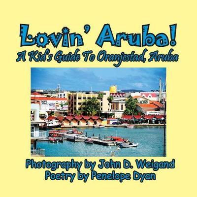 Lovin' Aruba! a Kid's Guide to Oranjestad, Aruba by Penelope Dyan