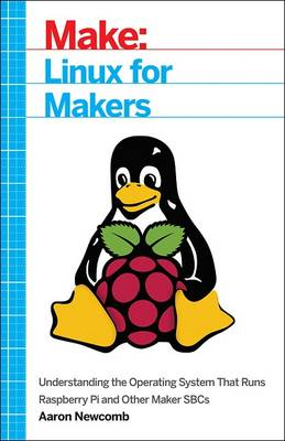 Linux for Makers by Aaron Newcomb