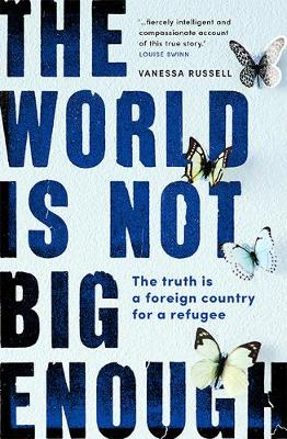 The World Is Not Big Enough: The Truth Is a Foreign Country for a Refugee book