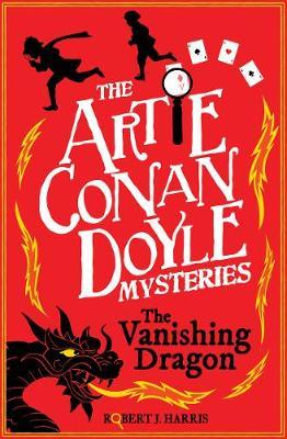 Artie Conan Doyle and the Vanishing Dragon by Robert J. Harris
