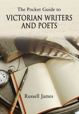 The Pocket Guide to Victorian Writers and Poets by Russell James