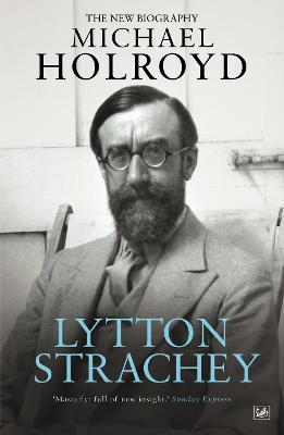 Lytton Strachey by Michael Holroyd