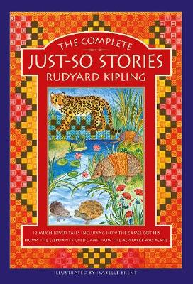 The Complete Just-So Stories: 12 much-loved tales including How the Camel got his Hump, The Elephant's Child, and How the Alphabet was Made by Rudyard Kipling