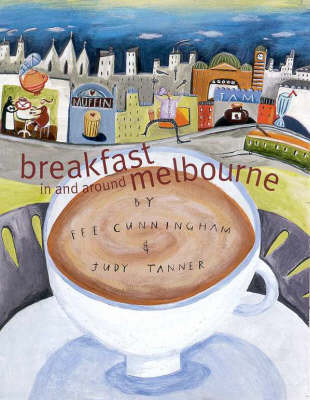 Breakfast in and around Melbourne by Judy Tanner
