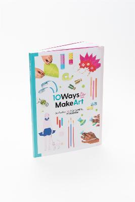 10 Ways to Make Art book