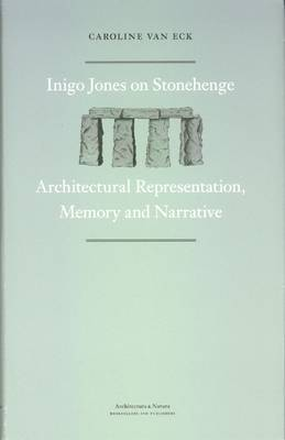 Inigo Jones on Stonehenge: Architectural Representation, Memory and Narrative by Dr. Caroline van Eck