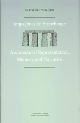 Inigo Jones on Stonehenge: Architectural Representation, Memory and Narrative by Dr. Caroline van Eck