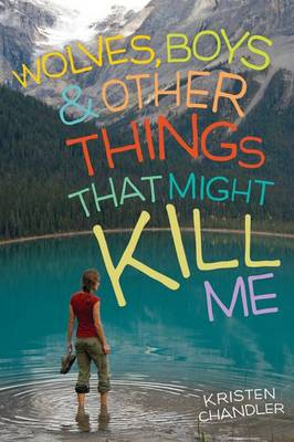 Wolves, Boys, & Other Things That Might Kill Me by Kristen Chandler