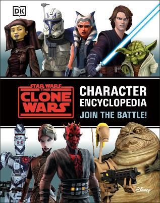 Star Wars The Clone Wars Character Encyclopedia: Join the battle! book