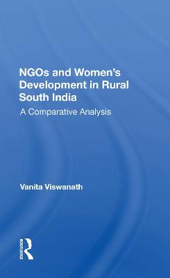 Ngos And Women's Development In Rural South India: A Comparative Analysis by Vanita Viswanath
