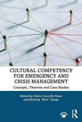 Cultural Competency for Emergency and Crisis Management: Concepts, Theories and Case Studies by Claire Connolly Knox