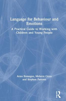 Language for Behaviour and Emotions: A Practical Guide to Working with Children and Young People by Anna Branagan