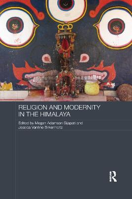 Religion and Modernity in the Himalaya by Megan Adamson Sijapati