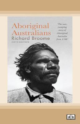 Aboriginal Australians: A history since 1788 by Richard Broome