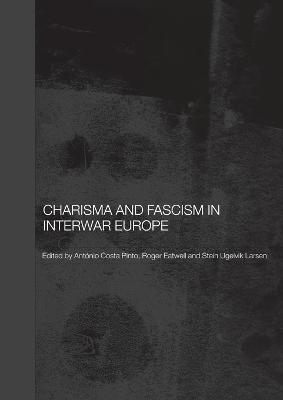 Charisma and Fascism by Antonio Costa Pinto