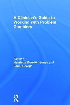 A Clinician's Guide to Working with Problem Gamblers by Henrietta Bowden-Jones