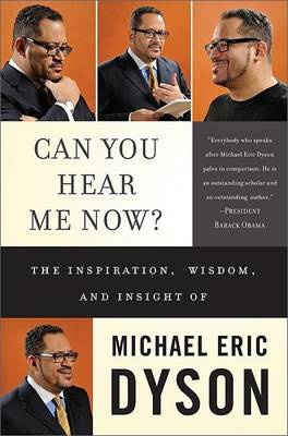 Can You Hear Me Now? by Michael Eric Dyson