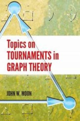 Topics on Tournaments in Graph Theory by John Moon