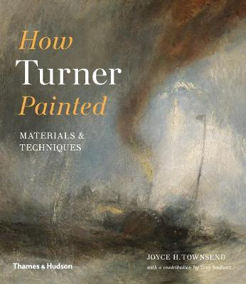 How Turner Painted: Materials & Techniques by Joyce H. Townsend