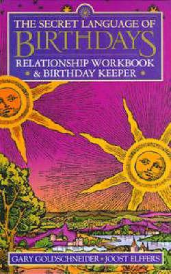 The Secret Language of Birthdays: Relationship Workbook and Birthday Keeper by Gary Goldschneider
