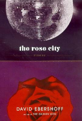 The Rose City and Other Stories by David Ebershoff