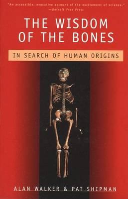 Wisdom of the Bones in Search of Human Origins by Alan Walker