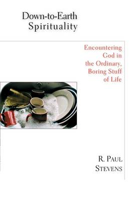 Down-To-Earth Spirituality by R Paul Stevens