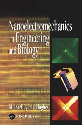 Nanoelectromechanics in Engineering and Biology by Michael Pycraft Hughes