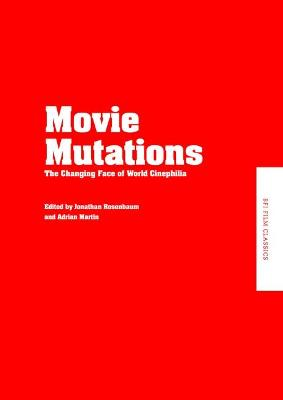 Movie Mutations: The Changing Face of World Cinephilia by Jonathan Rosenbaum