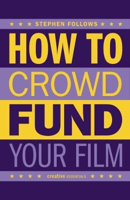 How To Crowdfund Your Film by Stephen Follows