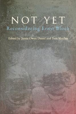 Not Yet: Reconsidering Ernst Bloch by Tom Moylan