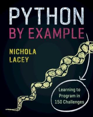 Python by Example: Learning to Program in 150 Challenges by Nichola Lacey