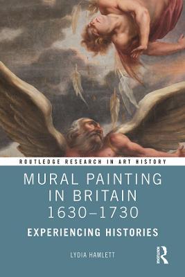 Mural Painting in Britain 1630-1730: Experiencing Histories book