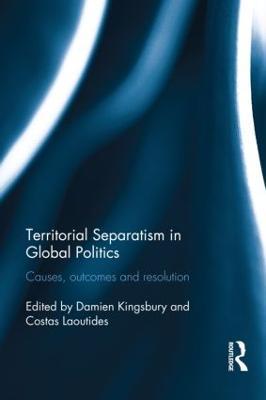 Territorial Separatism in Global Politics by Damien Kingsbury